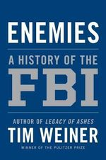 Enemies : A History of the FBI - Tim Weiner