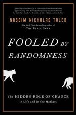 Fooled by Randomness : The Hidden Role of Chance in Life and in the Markets - Nassim Nicholas Taleb