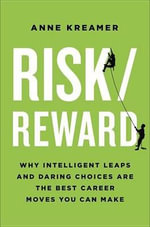 Risk/Reward : Why Intelligent Leaps and Daring Choices Are the Best Career Moves You Can Make - Anne Kreamer