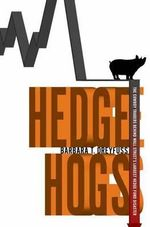 Hedge Hogs : The Cowboy Traders Behind Wall Street's Largest Hedge Fund Disaster - Barbara T. Dreyfuss