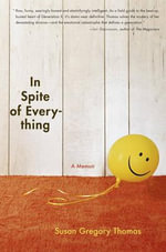 In Spite of Everything : A Memoir - Susan Gregory Thomas