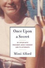 Once Upon a Secret : My Affair with President John F. Kennedy and Its Aftermath - Mimi Alford
