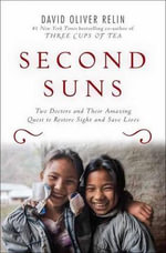 Second Suns : Two Doctors and Their Amazing Quest to Restore Sight and Save Lives - David Oliver Relin