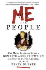 Me the People : Or, One Man's Selfless Quest to Rewrite the Constitution of the United States of America - Kevin Bleyer