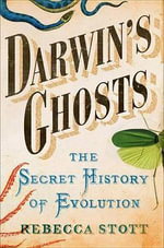 Darwin's Ghosts : The Secret History of Evolution - Rebecca Stott