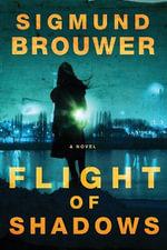 Flight of Shadows : A Novel - Sigmund Brouwer