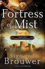 Fortress of Mist : Merlin's Immortals Series - Sigmund Brouwer