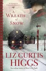 A Wreath of Snow : A Victorian Christmas Novella - Liz Curtis Higgs