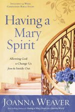 Having a Mary Spirit : Allowing God to Change Us from the Inside Out - Joanna Weaver