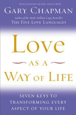 Love as a Way of Life : Seven Keys to Transforming Every Aspect of Your Life - Gary Chapman