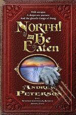 North! or Be Eaten : Wild Escapes, a Desperate Journey, and the Ghastly Fangs of Dang - Andrew Peterson