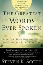 The Greatest Words Ever Spoken : Everything Jesus Said about You, Your Life, and Everything Else (Thinline Ed.) - Steven K Scott