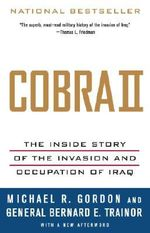 Cobra II : The Inside Story of the Invasion and Occupation of Iraq - Michael R Gordon
