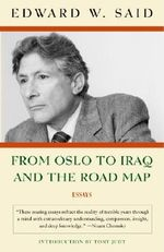From Oslo to Iraq and the Road Map : Essays - Professor Edward W Said