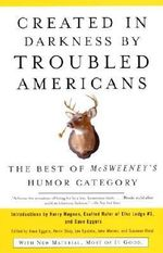 Created in Darkness by Troubled Americans : The Best of McSweeney's Humor Category