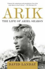 Arik : The Life of Ariel Sharon - David Landau