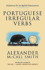 Portuguese Irregular Verbs :  A Professor Dr Von Igelfeld Entertainment Novel (1) - Alexander McCall Smith