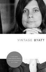 Vintage Byatt : Vintage - A S Byatt