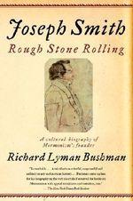 Joseph Smith : Rough Stone Rolling - Gouverneur Morris Professor of History Richard Lyman Bushman