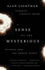 A Sense of the Mysterious : Science and the Human Spirit - Alan Lightman