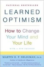 Learned Optimism :  How to Change Your Mind and Your Life - Martin E. P Seligman