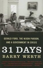 31 Days : Gerald Ford, the Nixon Pardon, and a Government in Crisis - Barry Werth