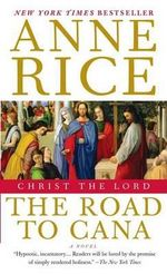 The Road to Cana: Christ the Lord :  Christ the Lord - Anne Rice