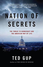 Nation of Secrets : The Threat to Democracy and the American Way of Life - Ted Gup