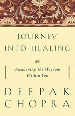 Journey Into Healing : Awakening the Wisdom Within You - Dr Deepak Chopra