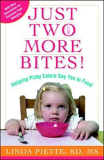 Just Two More Bites! : Helping Picky Eaters Say Yes to Food - Linda Piette
