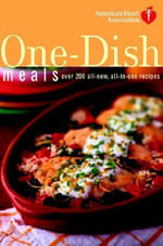American Heart Association One-Dish Meals : Over 200 All-New, All-In-One Recipes - American Heart Association