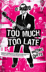 Too Much, Too Late - Marc Spitz