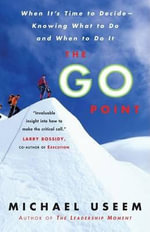 The Go Point : When It's Time to Decide--Knowing What to Do and When to Do It - Michael Useem
