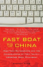 Fast Boat to China : High-Tech Outsourcing and the Consequences of Free Trade: Lessons from Shanghai - Andrew Ross