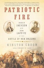 Patriotic Fire : Andrew Jackson and Jean Laffite at the Battle of New Orleans - MR Winston Groom