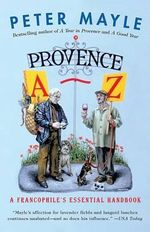 Provence A-Z : A Francophile's Essential Handbook - Peter Mayle