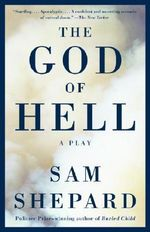 The God of Hell : A Play - MR Sam Shepard