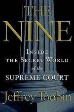 The Nine : Inside the Secret World of the Supreme Court - Jeffrey Toobin