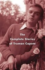 The Complete Stories of Truman Capote : Vintage International - Truman Capote