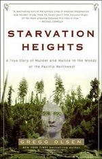 Starvation Heights : A True Story of Murder and Malice in the Woods of the Pacific Northwest - Gregg Olsen