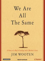 We are All the Same : A Story of a Boy's Courage and a Mother's Love - Jim Wooten