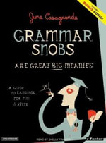 Grammar Snobs are Great Big Meanies : A Guide to Language for Fun and Spite - June Casagrande