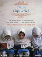 Three Cups of Tea : One Man's Mission to Fight Terrorism and Build Nations ... One School at a Time - Greg Mortenson
