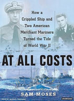 At All Costs : How a Crippled Ship and Two American Merchant Marines Turned the Tide of World War II - Sam Moses