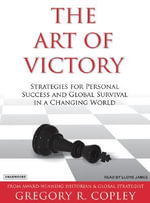 The Art of Victory : Strategies for Success and Survival in a Changing World - Gregory R. Copley