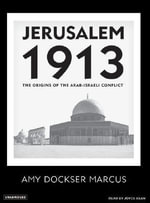 Jerusalem 1913 : The Origins of the Arab-Israeli Conflict - Amy Dockser Marcus