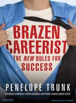 Brazen Careerist : The New Rules for Success - Penelope Trunk