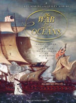 The War for All the Oceans : From Nelson at the Nile to Napoleon at Waterloo - Roy Adkins
