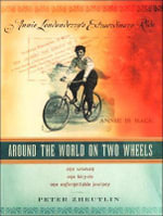 Around the World on Two Wheels : Annie Londonderry's Extraordinary Ride - Peter Zheutlin