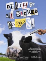 Death to All Sacred Cows : How Successful Business People Put the Old Rules Out to Pasture - Beau Fraser
